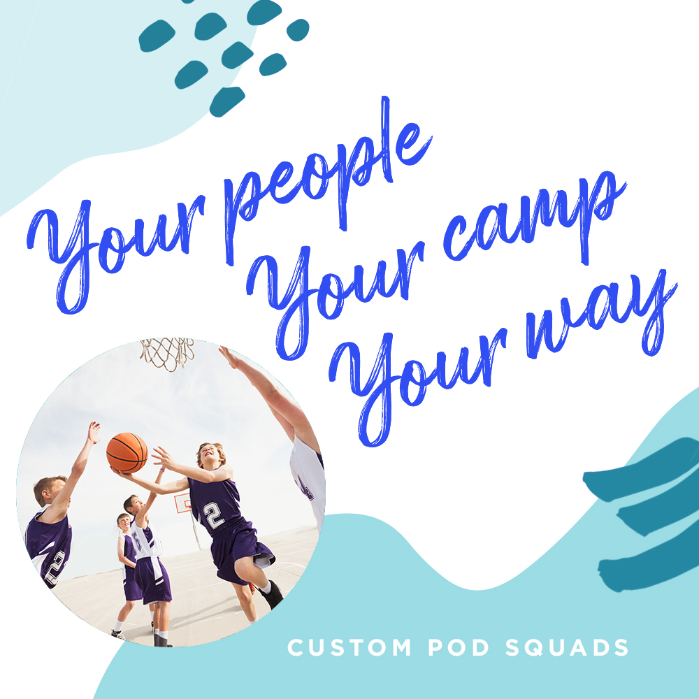Pod Squads: Your People. Your Camp. Your Way.